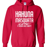 Hakuna Masquata It Means Nice Booty Hoodie Fun Squat it Out Fashion Sweatshirt Great Parody Graphic Hoodie Unisex Style All Colors