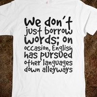 WE DON'T JUST BORROW WORDS; ON OCCASION, ENGLISH HAS PURSUED OTHER LANGUAGES DOWN ALLEYWAYS