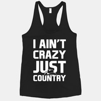 I Ain't Crazy. Just Country