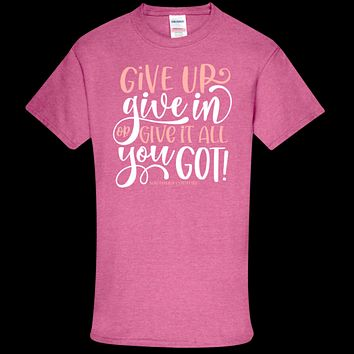 Southern Couture Soft Collection Give Up Give In or Give it All You Got front print T-Shirt