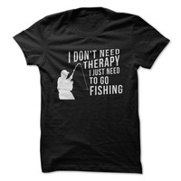 I Don't Need Therapy. I Just Need to Fish - Clearance