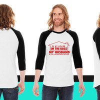 IN MY HOUSE I'M THE BOSS MY HUSBAND American Apparel Unisex 3/4 Sleeve T-Shirt