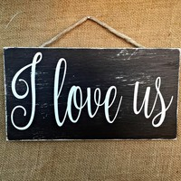 I Love Us Rustic Sign / Wedding Sign Decor / Shabby Chic Decor / FREE Shipping