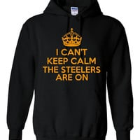 I Can't Keep Calm The Steelers Are On Hoodie Awesome Steelers Fans Gift Printed Steelers Hoodie Great Graphic Steelers Keep Calm