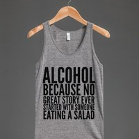 ALCOHOL BECAUSE NO GREAT STORY EVER STARTED WITH SOMEONE EATING A SALAD TANK TOP (IDC521802)