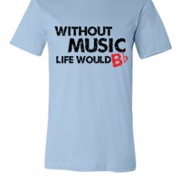 Without Music, Life would b flat1 - Unisex T-shirt