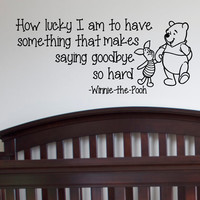Wall Decals Quotes - Winnie the Pooh How Lucky I Am To Have Something That Makes Saying Goodbuy So Hard - Wall Decals Nursery Q018