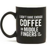 I Don't Have Enough Coffee or Middle Fingers for Today Mug