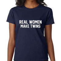 Real Woman Make Twins Great Pregnancy Mother TO Be New Mom T Shirt Fantastic Shower Gift 20 Colors Gift for Mothers Day Gift for New Moms