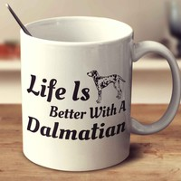 Life Is Better With A Dalmatian