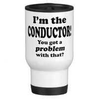 You Got A Problem With That, Conductor
