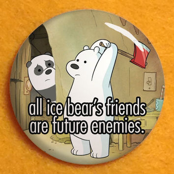 """All ice bear's friends are future enemies - 1.25"""" pinback button - We Bare Bears"""