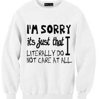 I'm Sorry Its Just That I Literally Do Not Care At All Sweatshirt | Yotta Kilo