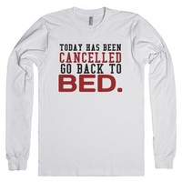 Today has been cancelled go back to bed long sleeve tee t