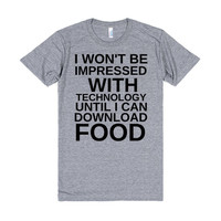 I WON'T BE IMPRESSED WITH TECHNOLOGY UNTIL I CAN DOWNLOAD FOOD FUNNY SHIRT