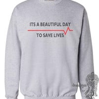 Its beautiful day to save lives on White or Light steel Crew neck Sweatshirt