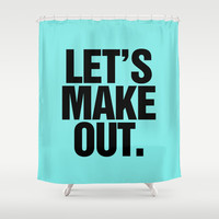 Let's Make Out Aqua Blue Shower Curtain by RexLambo