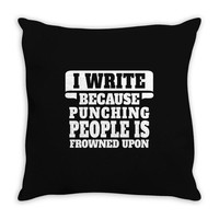 I Write  Because Punching People Is Frowned Upon Throw Pillow