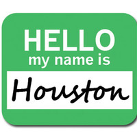 Houston Hello My Name Is Mouse Pad