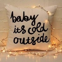Baby, it's cold outside.   via Tumblr