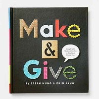 Make And Give: Simple And Modern Crafts To Brighten Every Day By Steph Hung  & Erin Jang - Assorted One