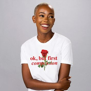 Ok, But First Compassion Shirt