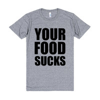 YOUR FOOD SUCKS