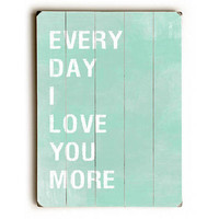 Every Day I Love You More by Artist Tracy Wills Wood Sign