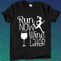 Run Now Wine Later  for T Shirt Mens and T Shirt Girls