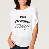 Yes I'm Going Cray! Flowy Circle Top Shirt