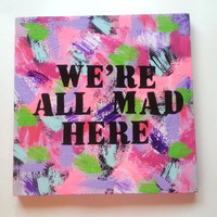 We're all mad here acrylic canvas painting for fashionable girls room, dorm room, or home decor
