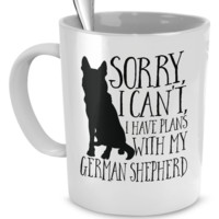Sorry! I Can't I Have Plans With My German Shepherd Coffee Mug