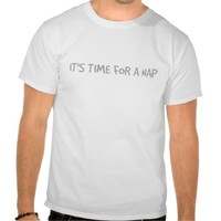 It's Time For A Nap T-Shirt
