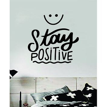 Stay Positive V3 Wall Decal Home Decor Bedroom Art Sticker Vinyl Teen Baby School Quote Good Vibes Smile