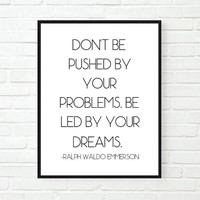 don't be pushed by your problems inspirational office quote typographic print quote print work motivational tumblr room decor framed quotes