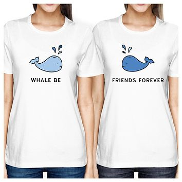 Whale Be Friend Forever Best Friend Matching White Cute Summer Tee