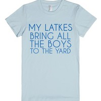 My Latkes Bring All The Boys To The Yard-Female Light Blue T-Shirt