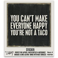 """You Can't Make Everyone Happy - You're Not A Taco Vinyl Sticker 