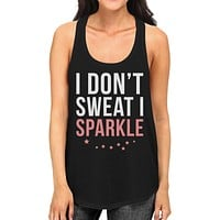 Women's Funny Tank Top - I Don't Sweat I Sparkle - Gym, Workout Tanktop