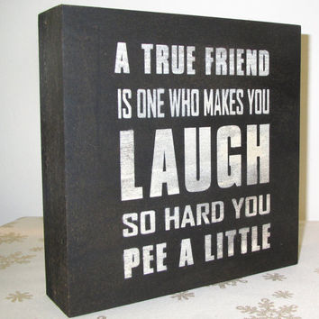 Painted Wooden primitive rustic Box sign Fun/Funny True Friend Black and White