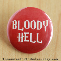 Bloody Hell, Harry Potter Pinback Button, Ron Weasley Pinback Button, Hogwarts Pin, Muggle Pinback, Funny Harry Potter Pinback