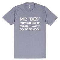 Get up you still have to go to school-Unisex Slate T-Shirt