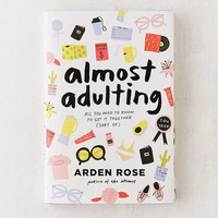 Almost Adulting: All You Need to Know to Get It Together (Sort Of) By Arden Rose - Urban Outfitters