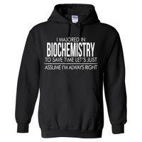 I MAJORED IN Biochemistry TO SAVE TIME LET'S JUST ASSUME I'M ALWAYS RIGHT - Heavy Blend™ Hooded Sweatshirt