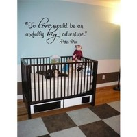 To love would be an awfully big adventure. Peter Pan quote 32x12 wall sayings...