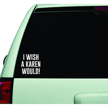 I Wish A Karen Would Wall Decal Car Truck Window Windshield JDM Sticker Vinyl Lettering Quote Boy Girl Funny Dad Mom Family America