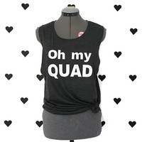 Oh my QUAD muscle tank Quad Muscle tee Oh my quad gym shirt Work out shirt Fitness tank