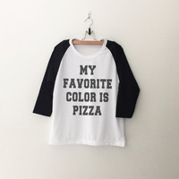 My favorite color is pizza T-Shirt funny sweatshirt womens girls teens unisex grunge tumblr instagram blogger punk dope swag hipster gifts