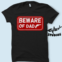 Beware Of DAD Sign T-shirt, Father's Day Shirt, Father's Day TShirts