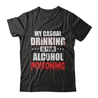 My Casual Drinking Is Your Alcohol Poisoning Funny Beer